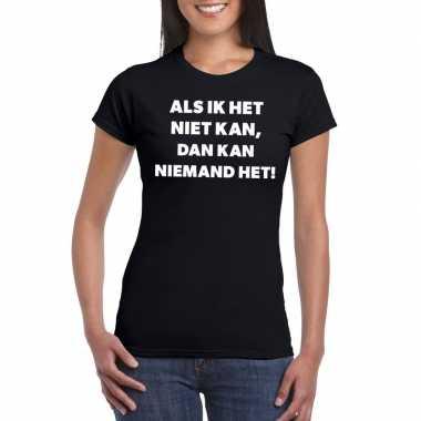 Als ik het niet kan dan kan niemand het fun t-shirt voor dames zwart
