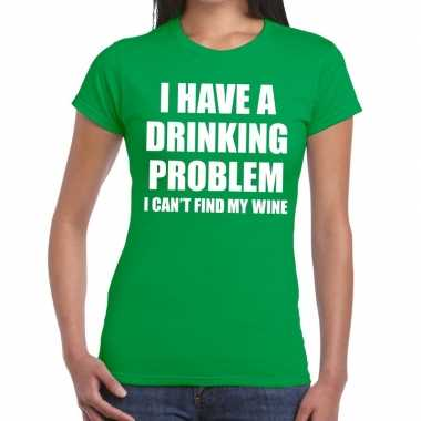 I have a drinking problem fun t-shirt groen voor dames
