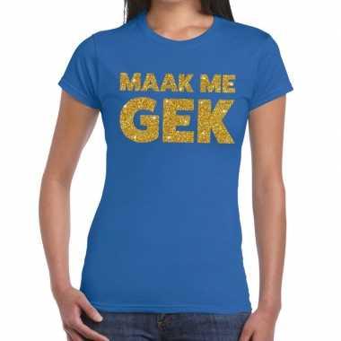 Maak me gek fun t-shirt blauw voor dames
